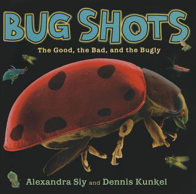 Bug Shots By Siy, Alexandra/ Siy, Alexandra (PHT)/ Kunkel, Dennis (PHT)